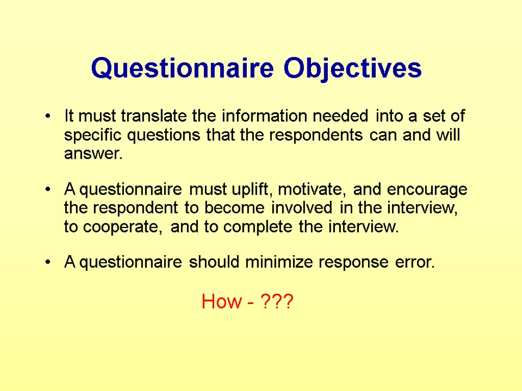 Questionnaire Objectives It must translate the information needed into a set of specific questions