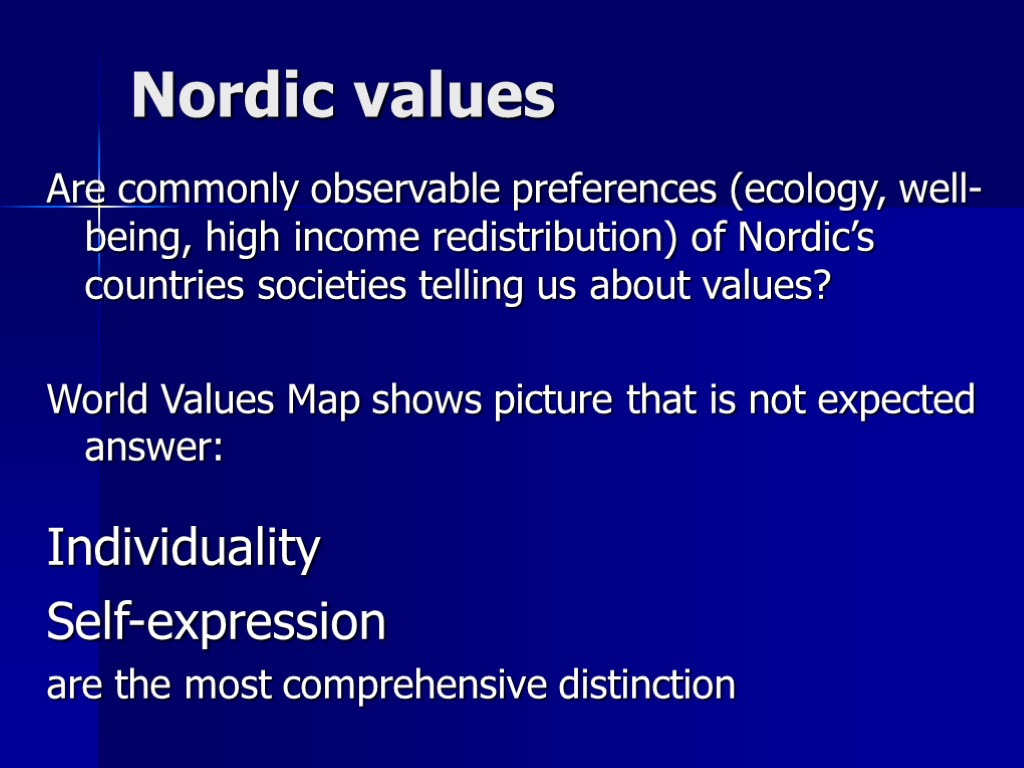 Nordic values Are commonly observable preferences (ecology, well-being, high income redistribution) of Nordic's countries