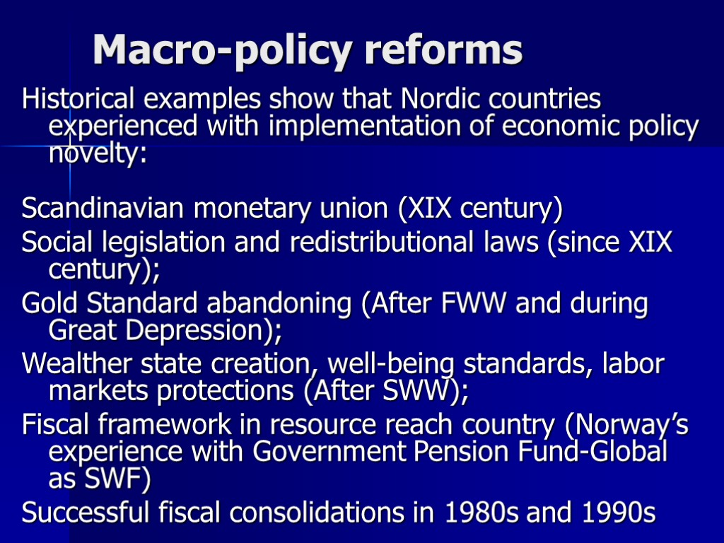 Macro-policy reforms Historical examples show that Nordic countries experienced with implementation of economic policy