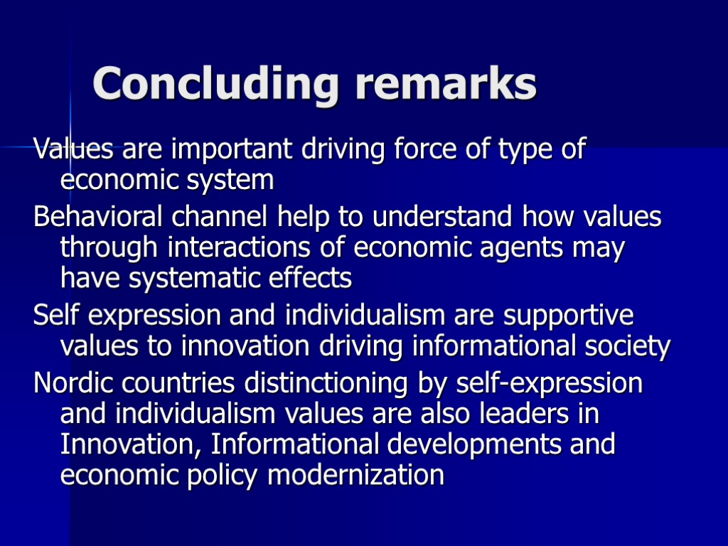 Concluding remarks Values are important driving force of type of economic system Behavioral channel