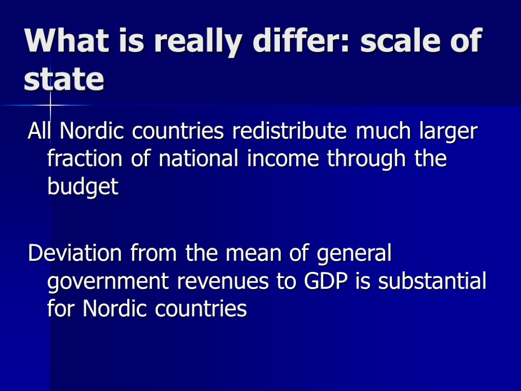 What is really differ: scale of state All Nordic countries redistribute much larger fraction