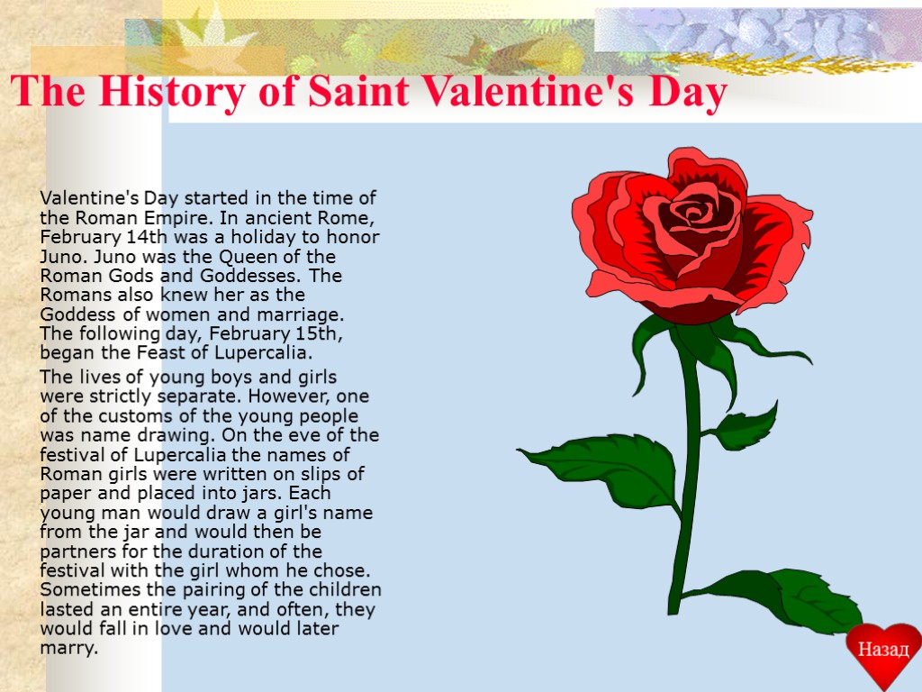 an introduction to the history of valentines day The valentine is also regarded as a forerunner of the greeting card its history is related to pre-christian rome when boys drew the names of girls from a love urn on the feast of the lupercalia (february 15.