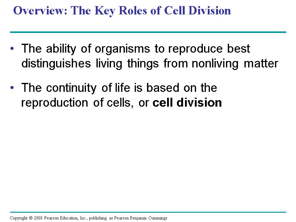 Overview: The Key Roles of Cell Division The ability of organisms to reproduce best