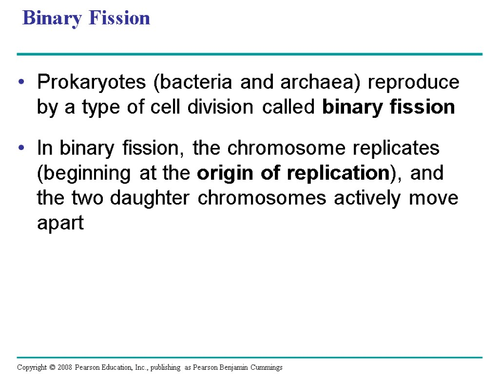 Binary Fission Prokaryotes (bacteria and archaea) reproduce by a type of cell division called