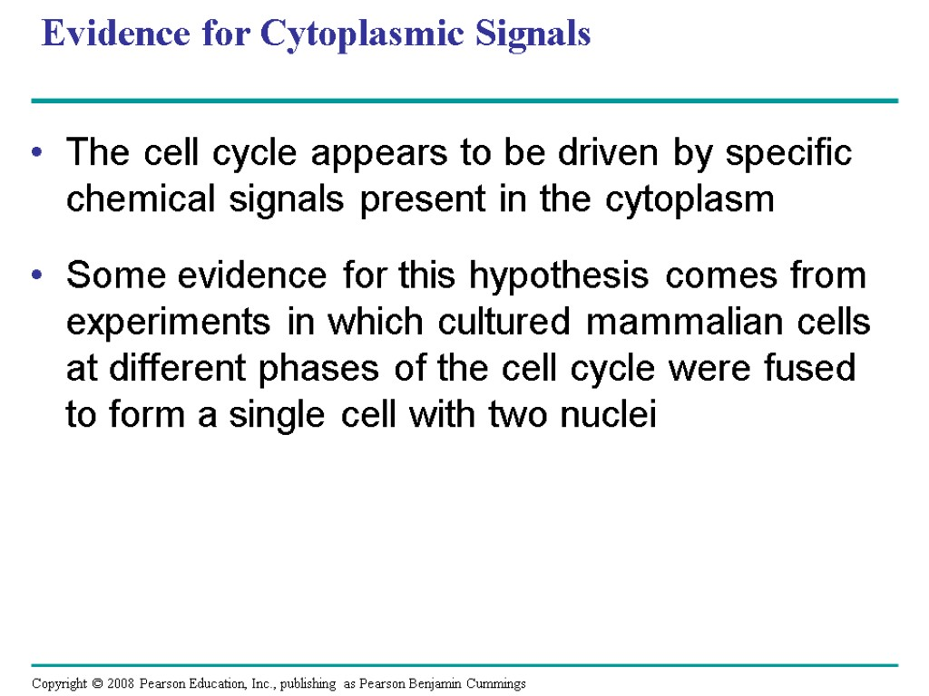 Evidence for Cytoplasmic Signals The cell cycle appears to be driven by specific chemical