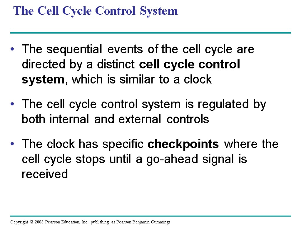 The Cell Cycle Control System The sequential events of the cell cycle are directed