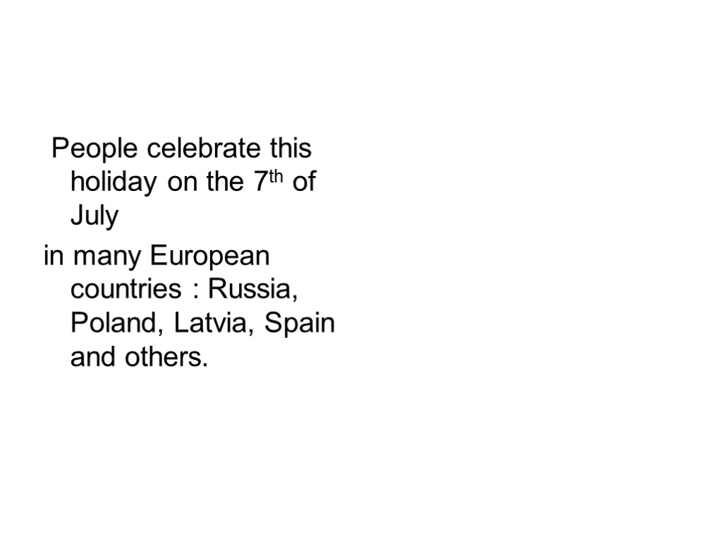 People celebrate this holiday on the 7th of July in many European countries :