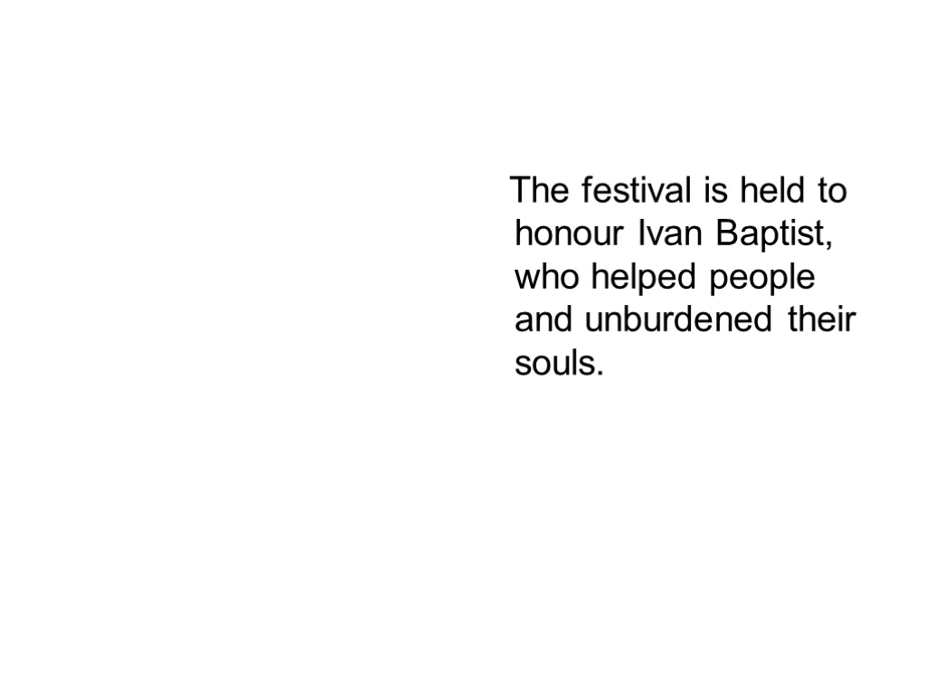 >The festival is held to honour Ivan Baptist, who helped people and unburdened their