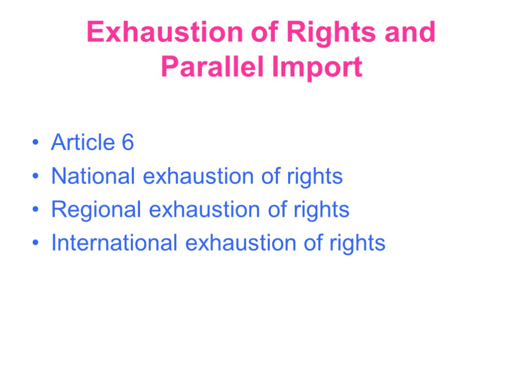Exhaustion of Rights and Parallel Import Article 6 National exhaustion of rights Regional exhaustion
