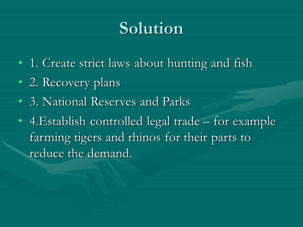 Solution 1. Create strict laws about hunting and fish 2. Recovery plans 3. National
