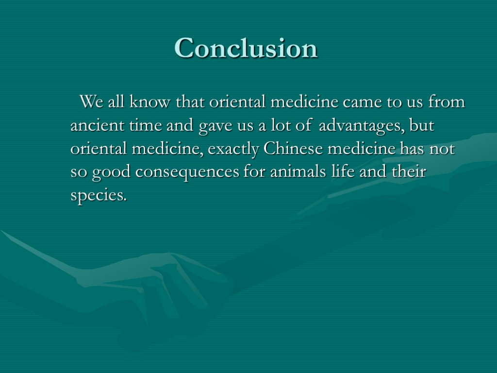 Conclusion We all know that oriental medicine came to us from ancient time and