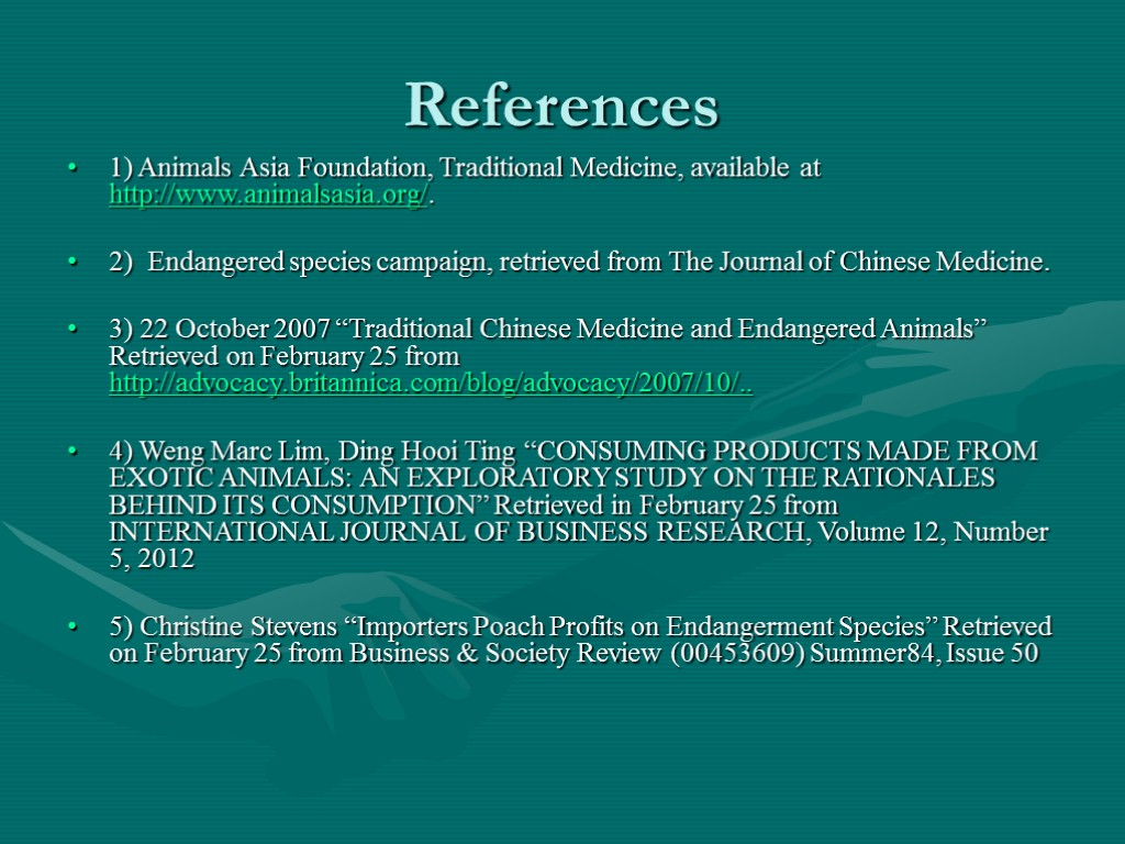 References 1) Animals Asia Foundation, Traditional Medicine, available at http://www.animalsasia.org/. 2) Endangered species campaign,