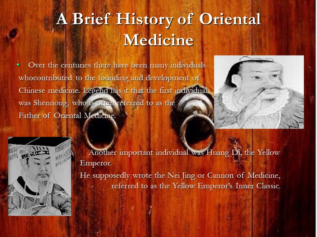 A Brief History of Oriental Medicine Over the centuries there have been many individuals