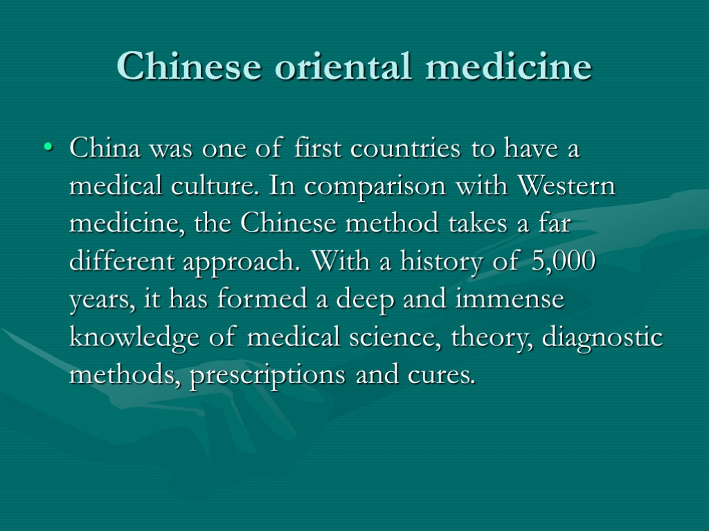 Chinese oriental medicine China was one of first countries to have a medical culture.