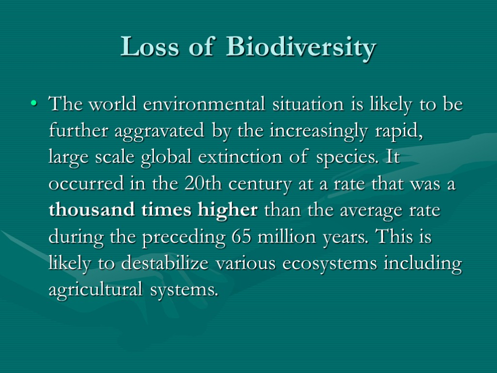 Loss of Biodiversity The world environmental situation is likely to be further aggravated by