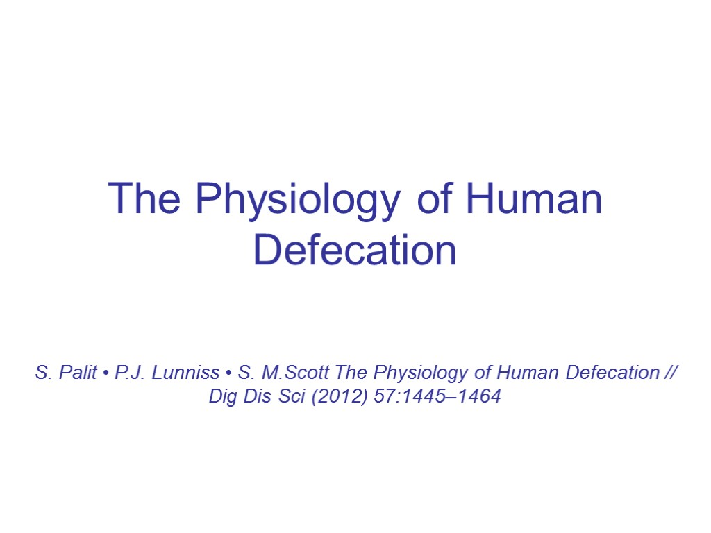 The Physiology of Human Defecation S. Palit • P.J. Lunniss • S. M.Scott The