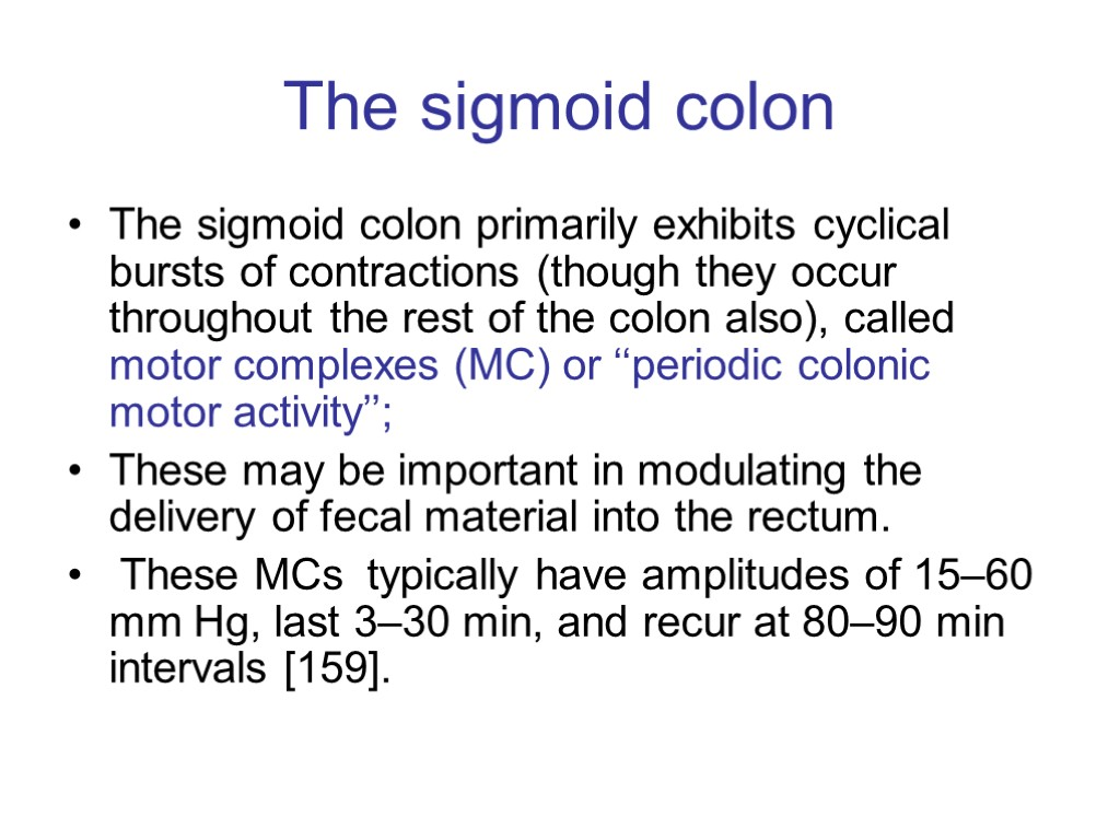 The sigmoid colon The sigmoid colon primarily exhibits cyclical bursts of contractions (though they