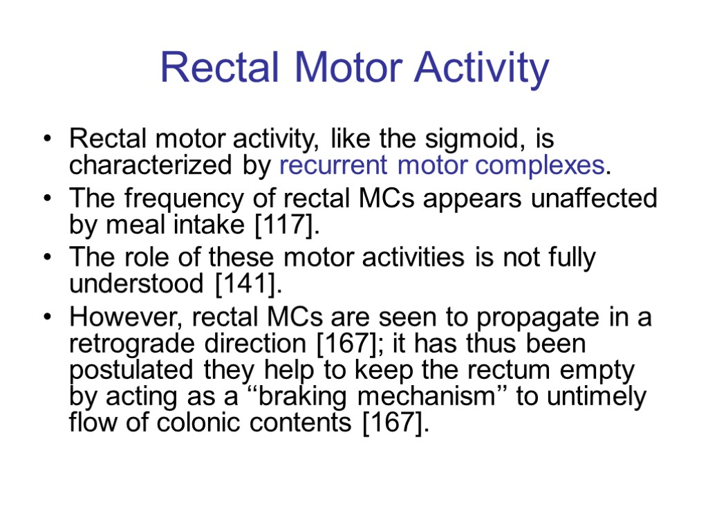 >Rectal Motor Activity Rectal motor activity, like the sigmoid, is characterized by recurrent motor