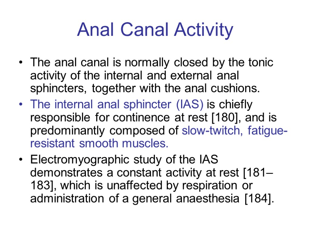 >Anal Canal Activity The anal canal is normally closed by the tonic activity of
