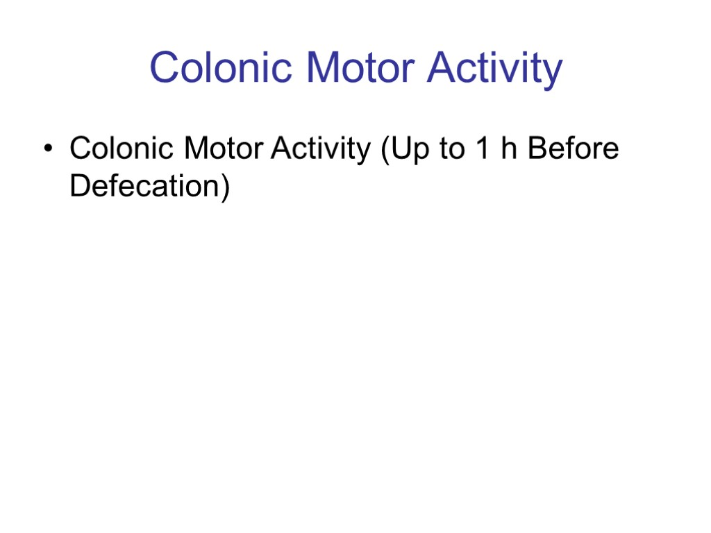>Colonic Motor Activity Colonic Motor Activity (Up to 1 h Before Defecation)