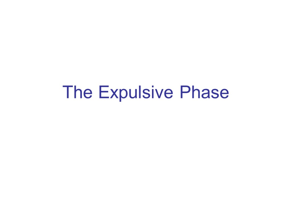 The Expulsive Phase