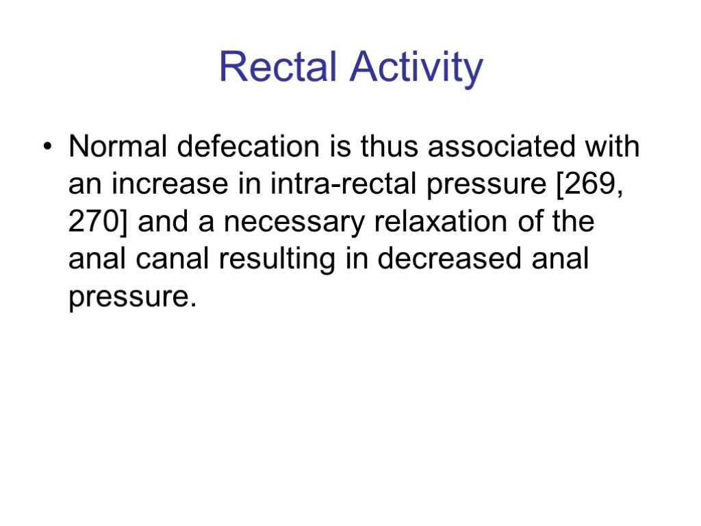 >Rectal Activity Normal defecation is thus associated with an increase in intra-rectal pressure [269,