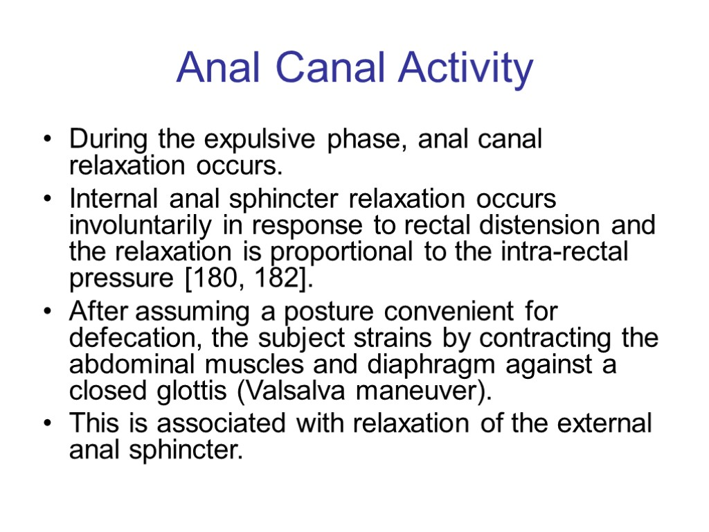Anal Canal Activity During the expulsive phase, anal canal relaxation occurs. Internal anal sphincter