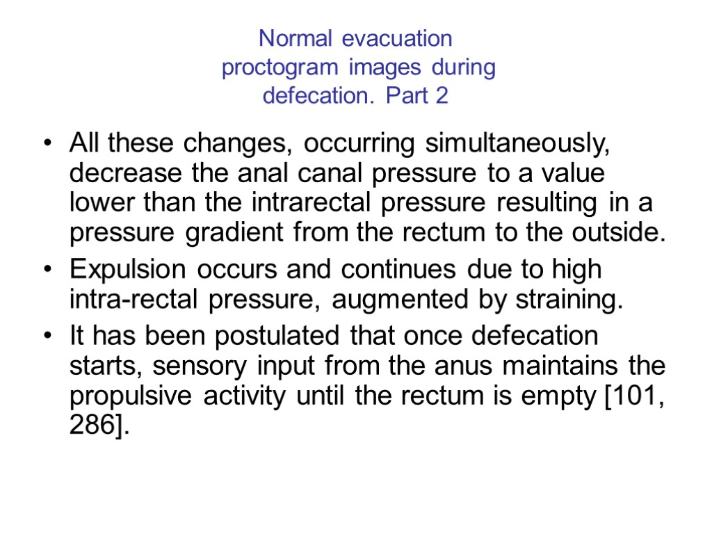 >Normal evacuation proctogram images during defecation. Part 2 All these changes, occurring simultaneously, decrease