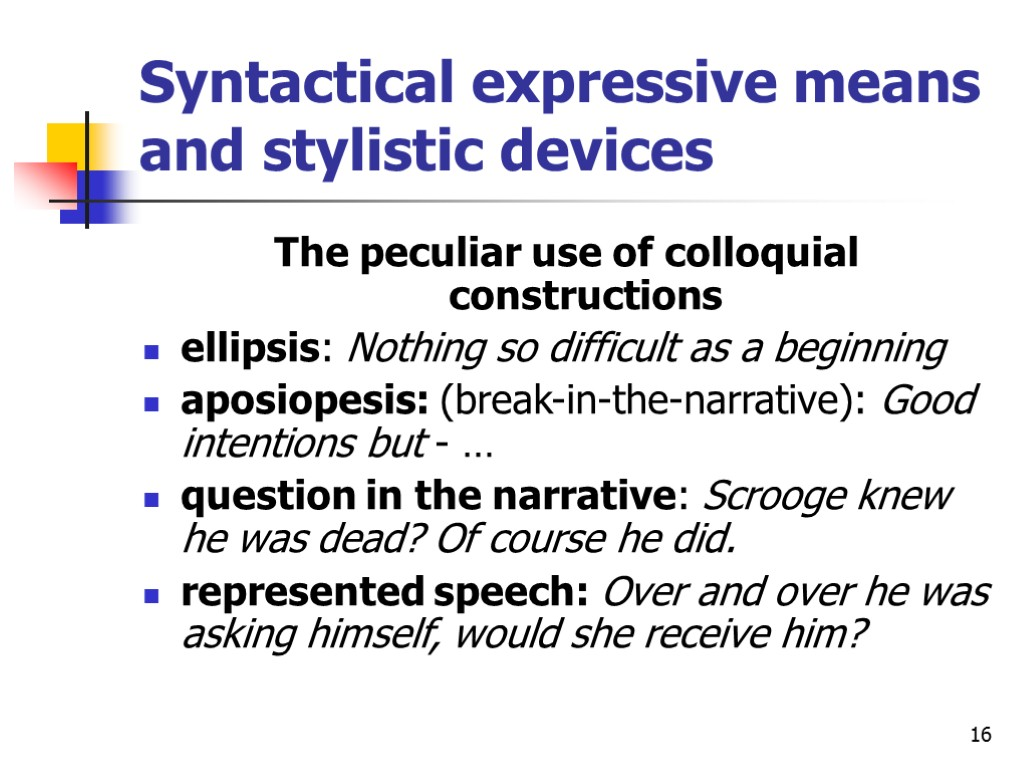 stylistic devises The easiest stylistic device to identify is a simile plot can also be structured by use of devices such as flashbacks, framing and epistolary elements.