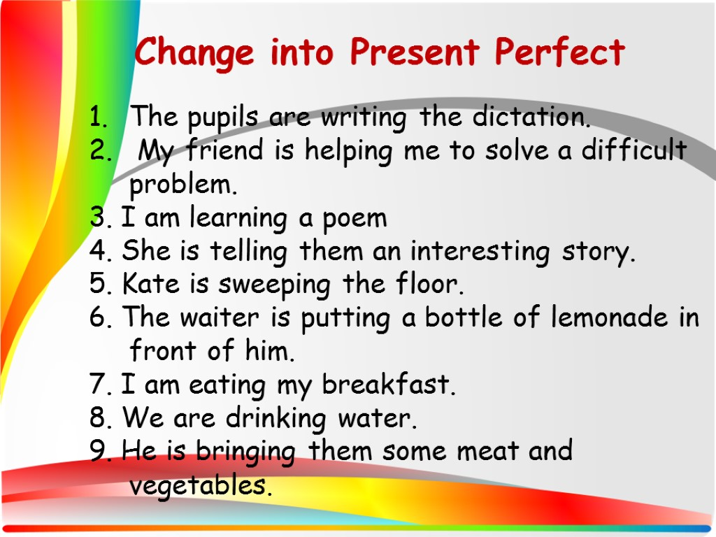 present perfect of write Present perfect speculation esl efl writing and speaking activity - intermediate - 40 minutes in this worksheet activity, students ask and answer present perfect 'have you ever' questions to find out who has experienced certain things the class is divided into groups and each student is given a copy of the worksheet.