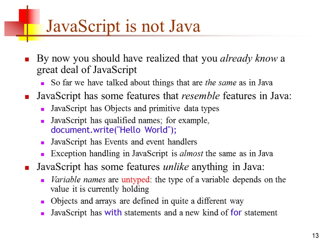 13 JavaScript is not Java By now you should have realized that you already