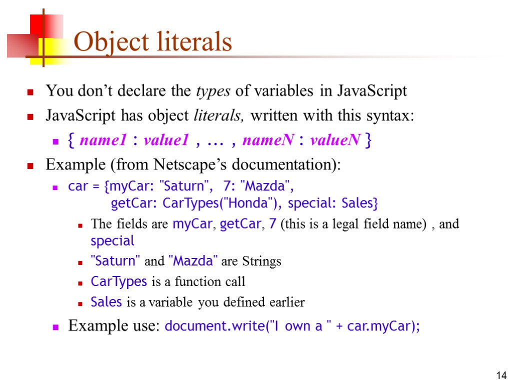 14 Object literals You don't declare the types of variables in JavaScript JavaScript has