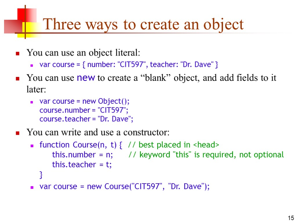 15 Three ways to create an object You can use an object literal: var