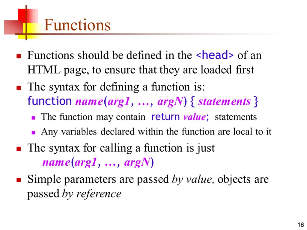 16 Functions Functions should be defined in the <head> of an HTML page, to