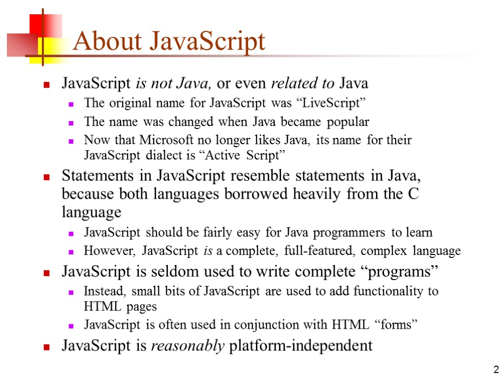 2 About JavaScript JavaScript is not Java, or even related to Java The original