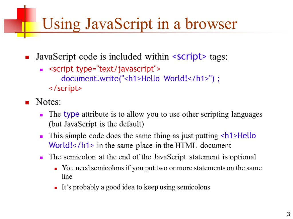 3 Using JavaScript in a browser JavaScript code is included within <script> tags: <script