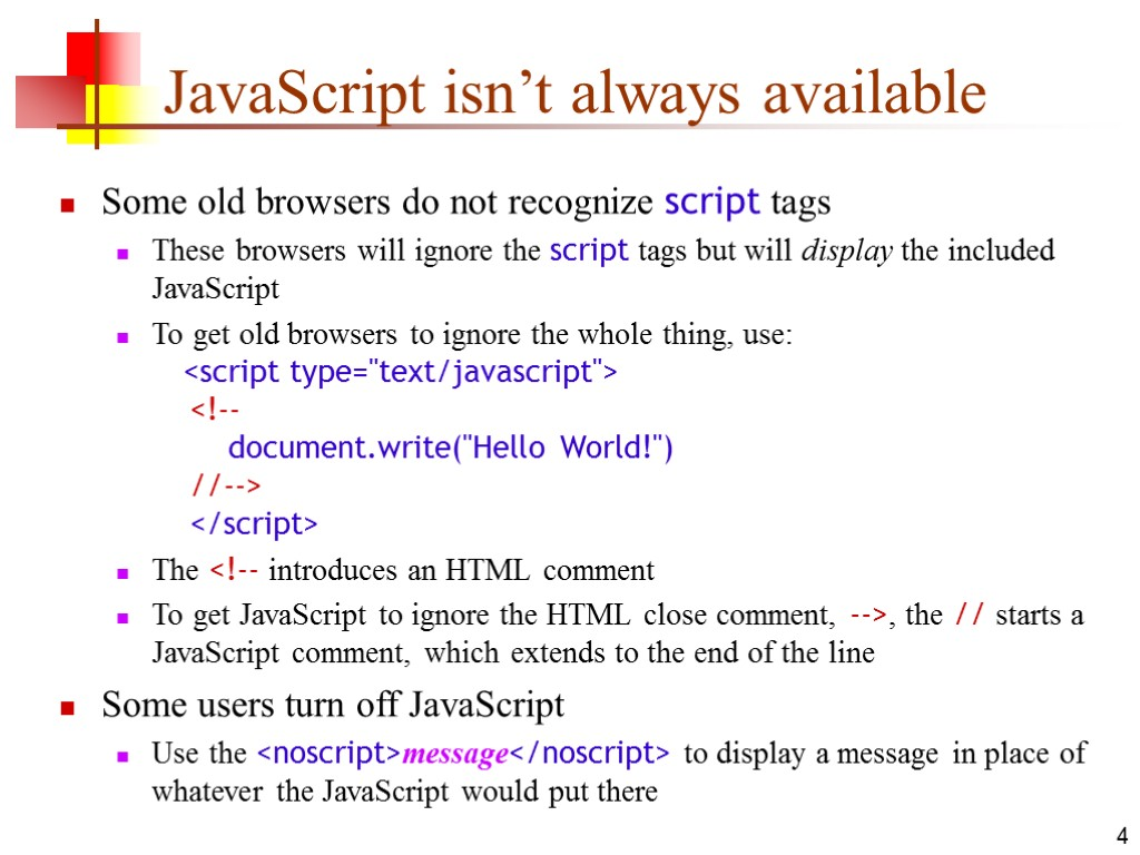 4 JavaScript isn't always available Some old browsers do not recognize script tags These