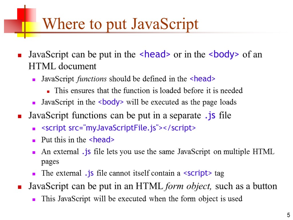 5 Where to put JavaScript JavaScript can be put in the <head> or in