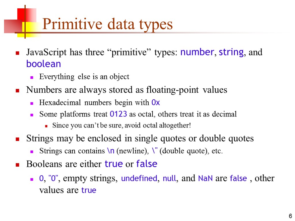 "6 Primitive data types JavaScript has three ""primitive"" types: number, string, and boolean Everything"