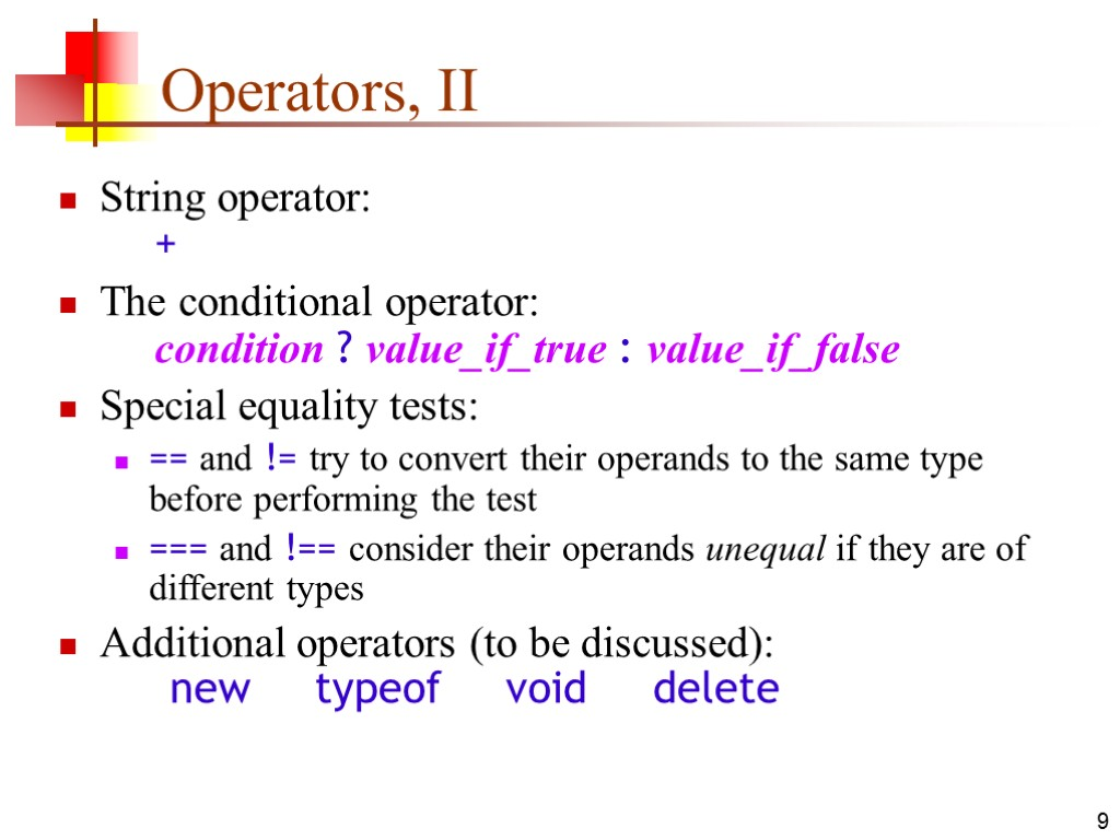 9 Operators, II String operator: + The conditional operator: condition ? value_if_true : value_if_false