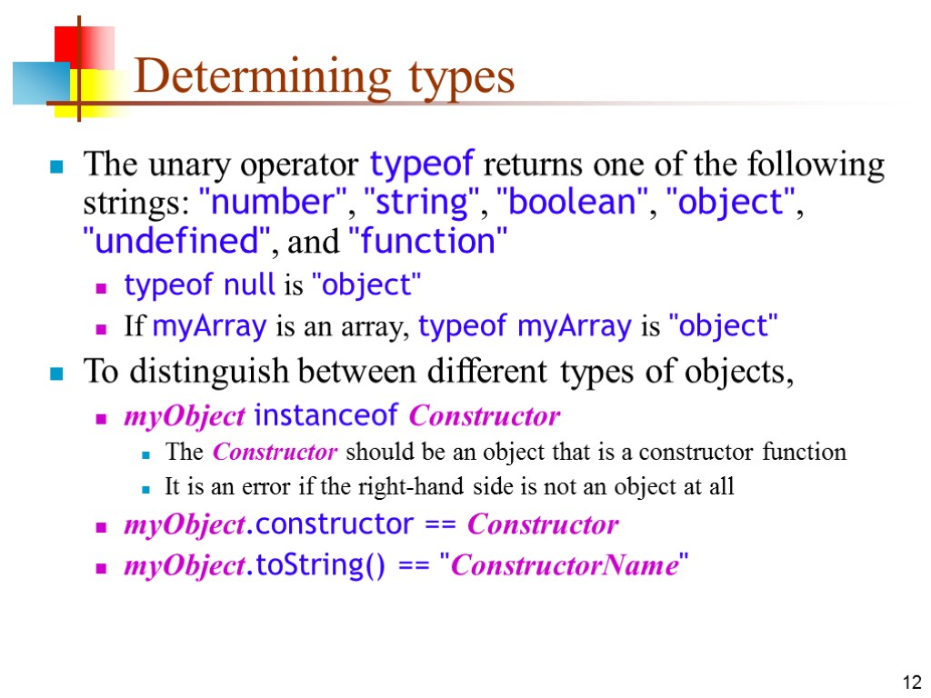 12 Determining types The unary operator typeof returns one of the following strings: