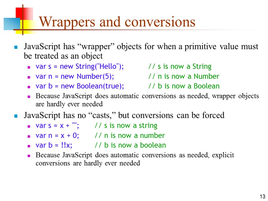 "13 Wrappers and conversions JavaScript has ""wrapper"" objects for when a primitive value must"