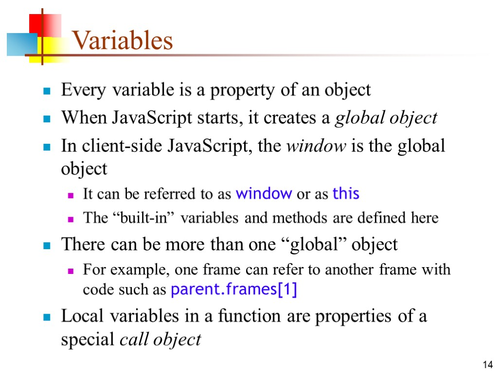 14 Variables Every variable is a property of an object When JavaScript starts, it