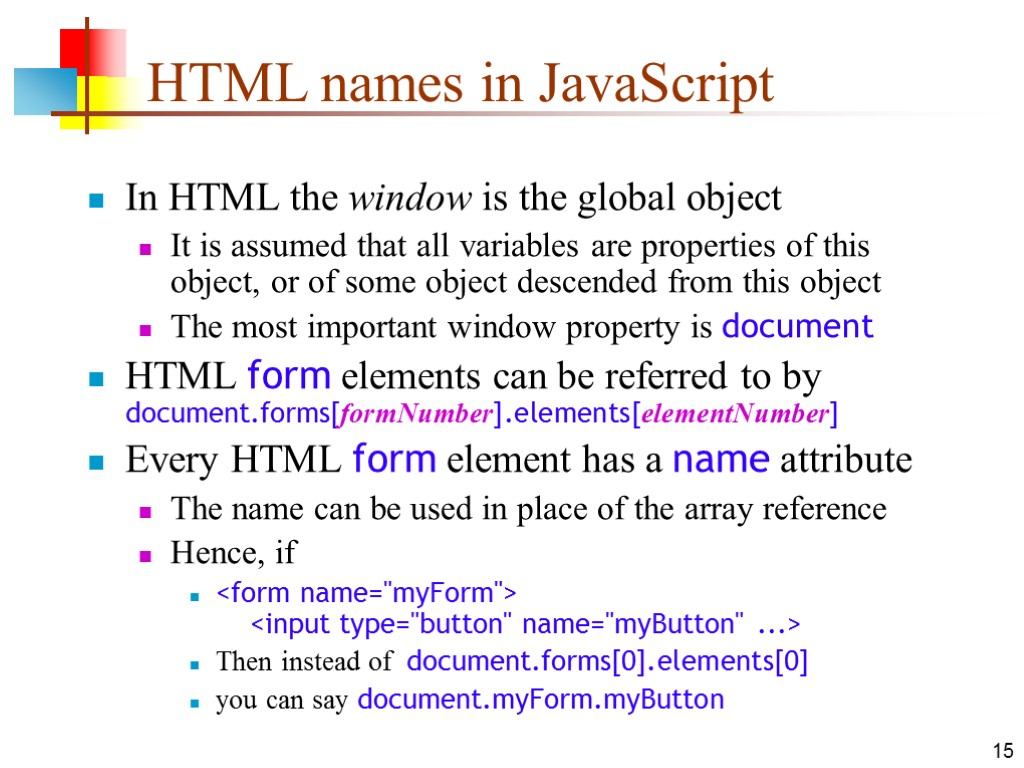 15 HTML names in JavaScript In HTML the window is the global object It