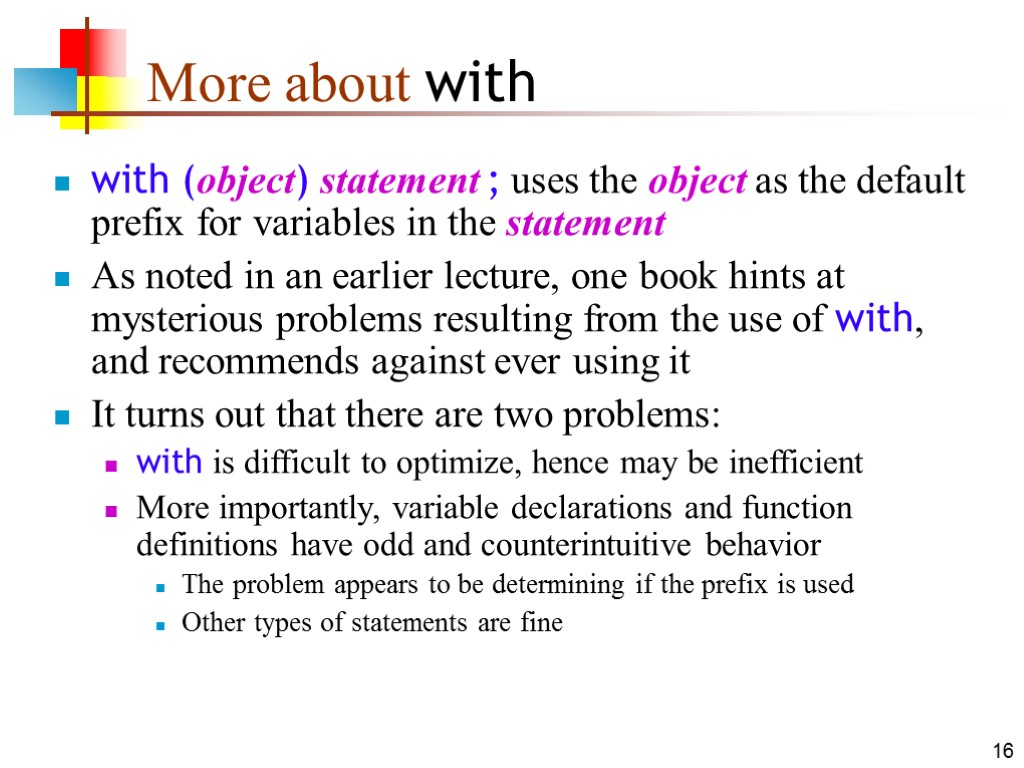 16 More about with with (object) statement ; uses the object as the default