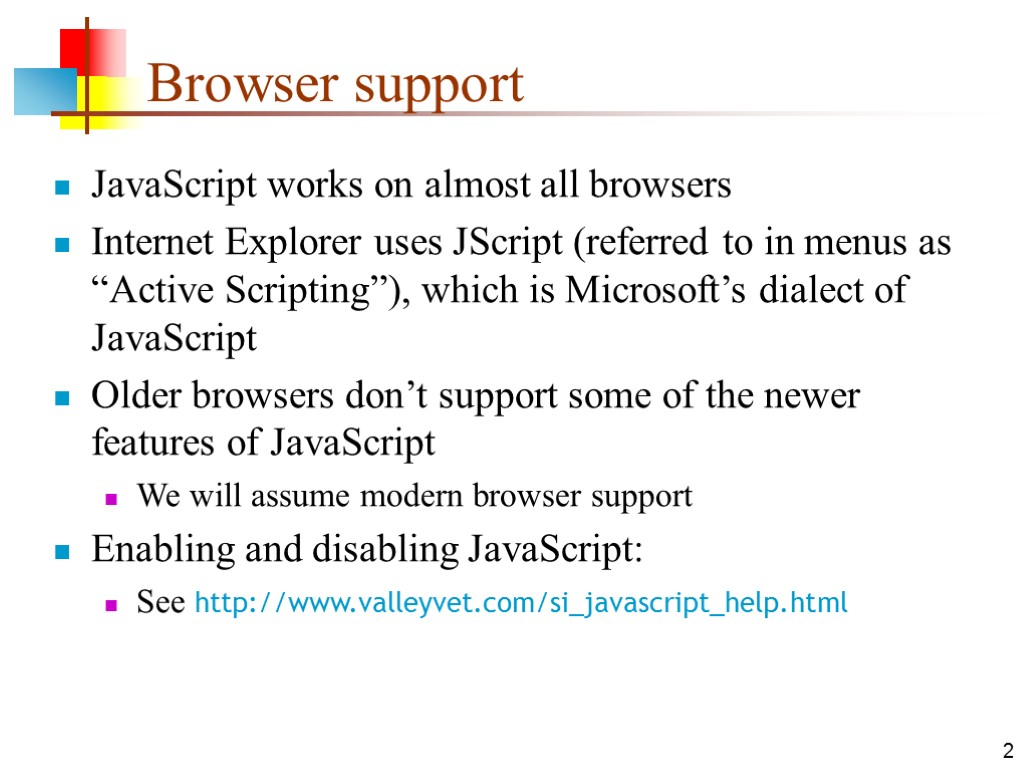 2 Browser support JavaScript works on almost all browsers Internet Explorer uses JScript (referred