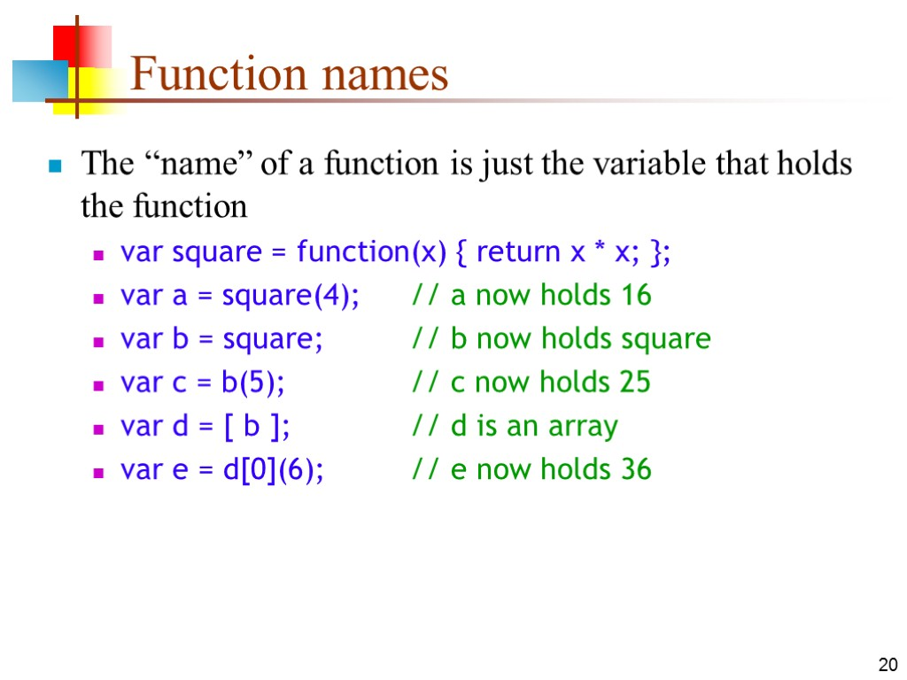 "20 Function names The ""name"" of a function is just the variable that holds"