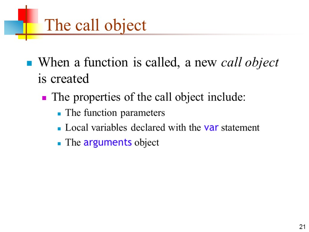 21 The call object When a function is called, a new call object is