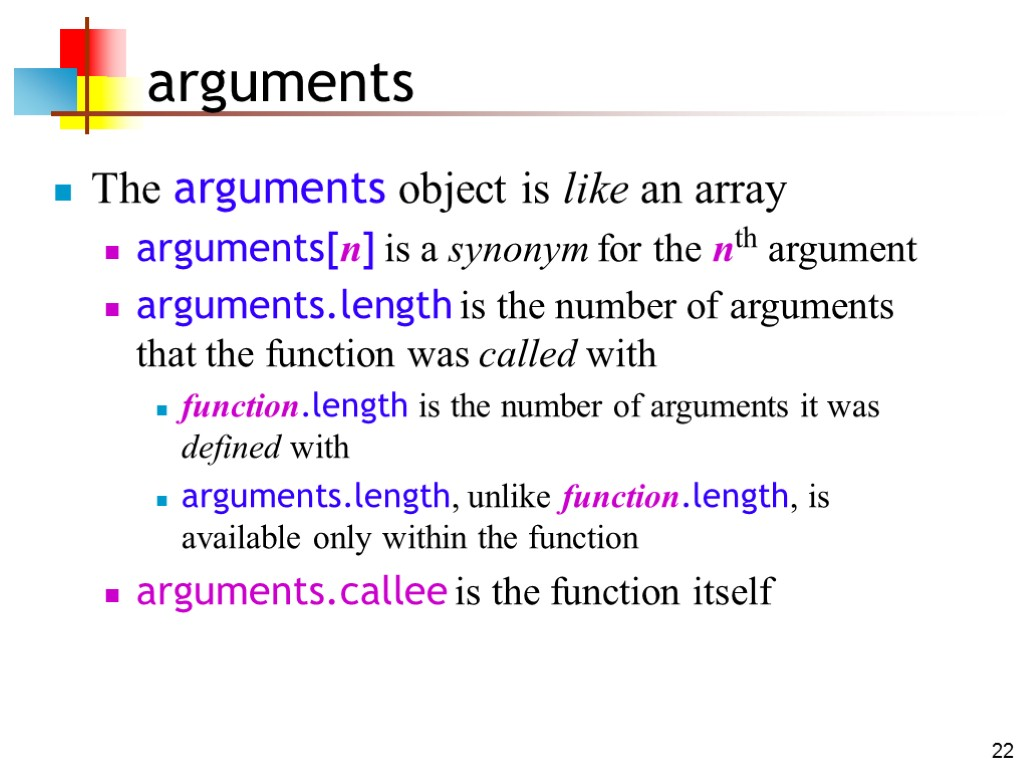 22 arguments The arguments object is like an array arguments[n] is a synonym for