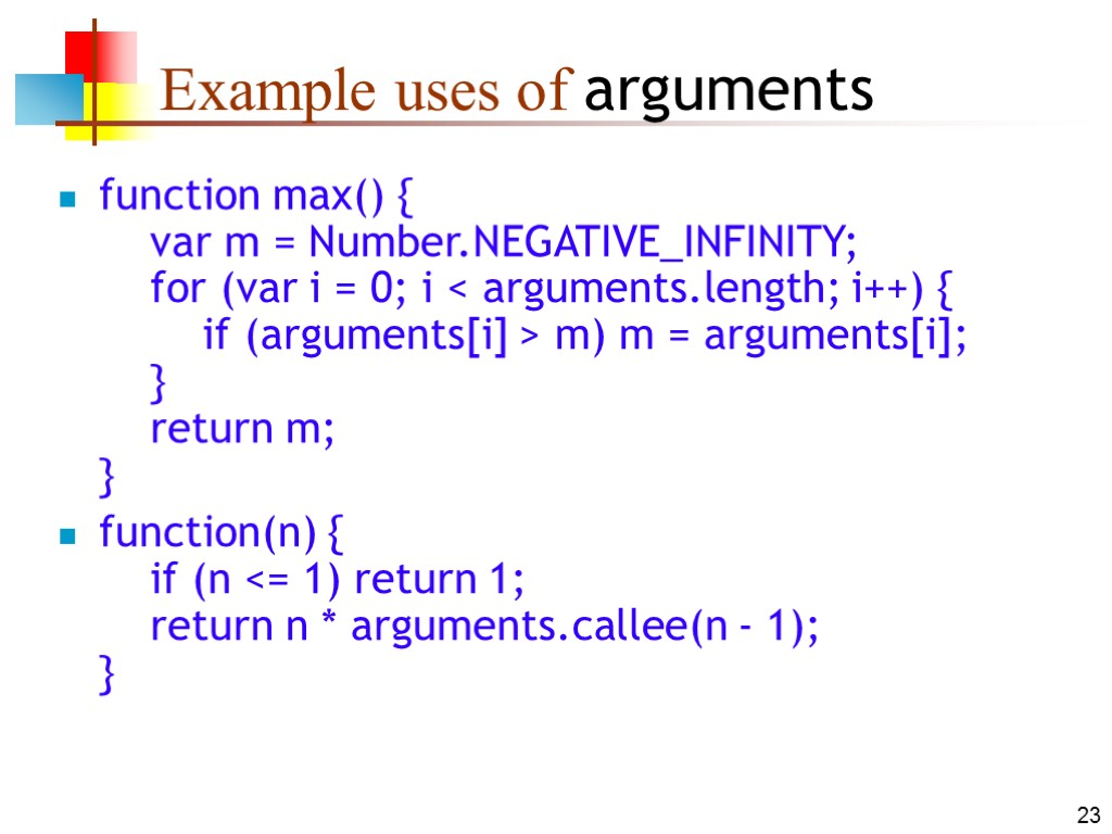 23 Example uses of arguments function max() { var m = Number.NEGATIVE_INFINITY; for (var